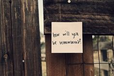 How will you be remembered? life quotes quotes quote life inspirational motivational remember life lessons