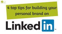 4 top tips for building your personal brand on LinkedIn #LinkedIn #socialmedia