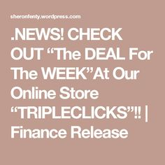 """.NEWS! CHECK OUT """"The DEAL For The WEEK""""At Our Online Store """"TRIPLECLICKS""""!! 