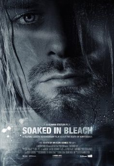 Soaked in Bleach (2015): very cool/interesting documentary on Cobain's death....check it