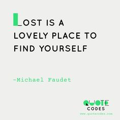 Lost is a lovely place to find yourself - Michael Faudet #QuotesPorn #quote #quotes #leadership #inspiration #life #love #motivation #quoteoftheday #success #wisdom #image