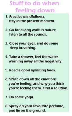 What to do when you're down. I like this.. but the last one? I don't think spraying on my perfume and laying on the ground will help my feelings any when I'm feeling down lol. That one's kinda weird.