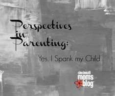Perspectives in Parenting: Yes, I Spank My Child | Cincinnati Moms Blog