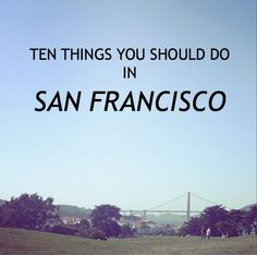 10 Things You Should Do In San Francisco