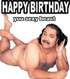 Naughty Birthday Wishes - Happy Birthday you sexy beast with horny Ron Jeremy   #Geburtstag #Sprüche #BDay #quotes #funny #Birthday