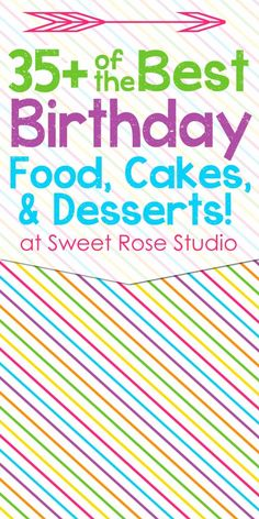 35+ of the BEST Birthday foods, cakes, and desserts!