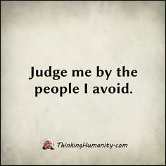 Judge me by the people I avoid. | #INTJ
