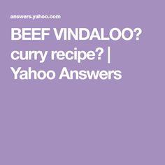 BEEF VINDALOO? curry recipe? | Yahoo Answers