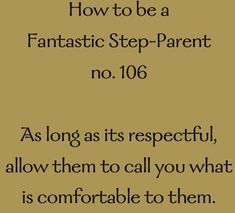 Exactly!   I am lovingly called wicked step-mom......but can see the love in her eyes.....inside joke to us....