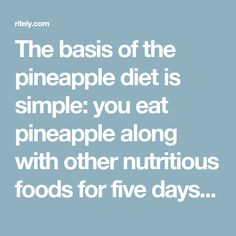 The basis of the pineapple diet is simple: you eat pineapple along with other nutritious foods for five days. The trick is to replace some of the...