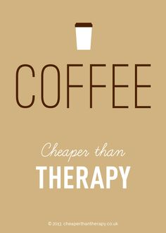 Coffee – Cheaper Than Therapy #coffee