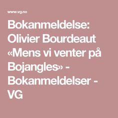 Bokanmeldelse: Olivier Bourdeaut «Mens vi venter på Bojangles» - Bokanmeldelser - VG Men, Voyage, Guys