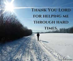Thank you Lord for helping me through hard times. | Prayer