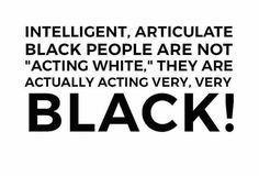 Intellect started with Black People.