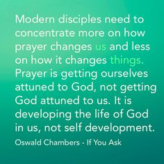 Oswald Chambers Prayer does change US but it does change things.