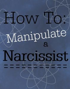 How To Manipulate a Narcissist. Tools to preserve yourself while in a narcissistic relationship. How to beat him at his own game.