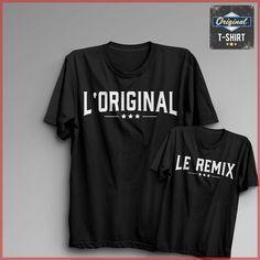 L'original le remix Original t-shirt - Les t-shirts de vos passions famille, papa, maman, fils, fille, humour, drôle, cadeau, anniversaire, noël, fête, vintage, tendance, original, design, personnalise, pas cher