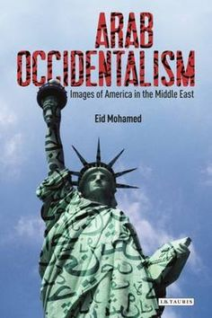 Eid Mohammed, Arab Occidentalism: Images of America in the Middle East (I. B. Taurus, 2015).