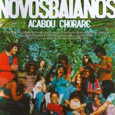 Novos Baianos. Acabou Chorare. http://www.youtube.com/watch?v=mqcq4wwjL8o