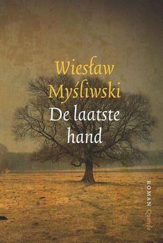 Wieslaw Mysliwski: De laatste hand Wat een geweldig boek van deze magistrale Poolse schrijver. Mijmerend als Javier Marias, maar dan in Polen, en met meer humor. Download, Norway, Feel Good, Netherlands, My Books, Roman, Hands, Reading, Movie Posters