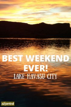 Here are a few things to do in Lake Havasu City  to make it the best weekend ever!
