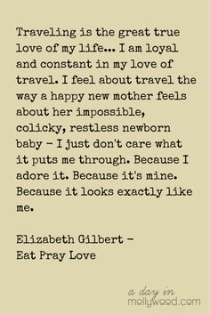 Quote about Travel by Elizabeth Gilbert | adayinmollywood.com For more travel tips and inspiration visit BusinessTravelLife.com #inspiration #travel