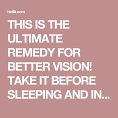 THIS IS THE ULTIMATE REMEDY FOR BETTER VISION! TAKE IT BEFORE SLEEPING AND IN THE MORNING YOU'LL HAVE 80% OF YOUR VISION RESTORED! – HIDFIT