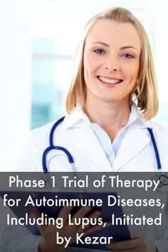 Phase 1 Trial of Therapy for Autoimmune Diseases, Including Lupus, Initiated by…