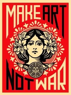 ☯☮ॐ American Hippie Psychedelic Art ~ Make Art Not War - OBEY Shepard Fairey street artist . . revolution OBEY style, street graffiti, illustration and design posters ~