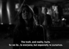 The truth and reality hurts so we lie... to everyone but especially to ourselves