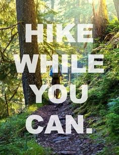 Hike while you can!