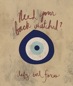 NEED YOUR BACK WATCHED?  DEFY EVIL FORCES......evil eye