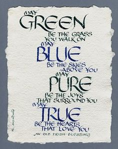 """May green be the grass you walk on. May blue be the skies above you. May pure…"