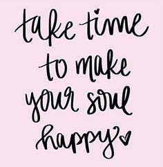 Take time to make your soul happy! Do something for yourself today. What makes your soul feel good? Yoga Quotes, Motivational Quotes, Inspirational Quotes, Yoga Sayings, Funny Sayings, Happy Quotes, Me Quotes, Qoutes, Pink Quotes