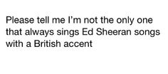 Uh,,duhh. He's like the only British singer who KEEPS his accent while singing!! Loveee him. <3 He's Perff.