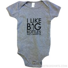 I Like Big Bottles And I Cannot Lie – Baby Onesie $19 @sweet box shirts