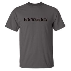 Mashed Clothing - It Is What It Is (Black Print) - Short Sleeve Adult T-Shirt (Assorted Colors and Sizes) (Charcoal Large)