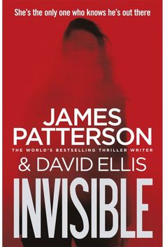 Invisible by James Patterson ,David Ellis James Patterson's scariest, most chilling stand-alone thriller yet