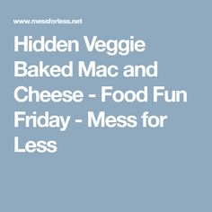 Hidden Veggie Baked Mac and Cheese - Food Fun Friday - Mess for Less