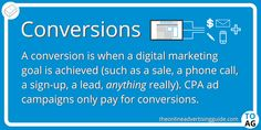 Conversion is the generic term used for an action or acquisition completed on a CPA campaign. Basically if you are trying to track something like how many sales an online ad has generated, a conversion is when the thing that you want to happen, happens. Marketing Definition, Confirmation Page, Marketing Goals, Online Advertising, Lead Generation, Definitions, Conversation, Knowing You, Digital Marketing
