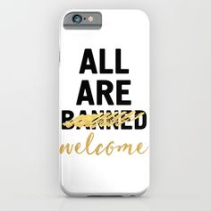 ALL ARE WELCOME - NOT BANNED phone case - You should be able to welcome everyone with open arms. No matter what country, color, culture or religion, you should always have love for people from all walks of life and not be judgmental.  graphic-design digital typography illustration vector refugees-welcome no-one-is-illegal nobody-is-illegal trump protest immigrants americans unity travel-ban quote