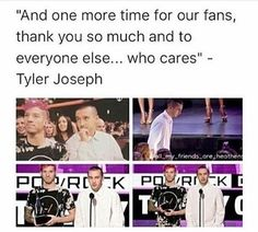 They might not be the small band I fell in love with when I first saw them. But still as proud of their accomplishments. Twenty one pilots. Tyler Joseph. Josh dun.
