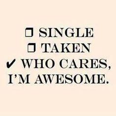 Me single? who cares I'm awesome!!!