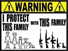 If you come inside uninvited, you'll meet my second family.