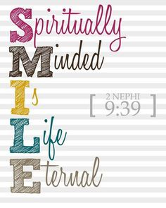 S.M.I.L.E. = Spiritually Minded Is Life Eternal   Diary of a Mormon Girl
