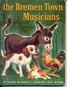 The Bremen Town Musicians---adored when my aunt would read this to me<3