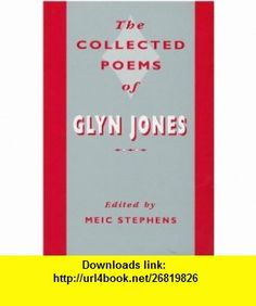 The Collected Poems of Glyn Jones (9780708313886) Meic Stephens , ISBN-10: 0708313884  , ISBN-13: 978-0708313886 ,  , tutorials , pdf , ebook , torrent , downloads , rapidshare , filesonic , hotfile , megaupload , fileserve