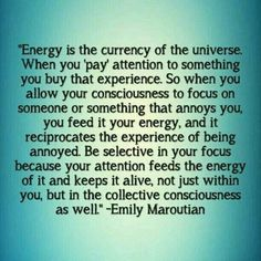 Energy is the currency of the Universe. -Emily Maroutain