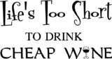Life's too short to drink cheap wine : )