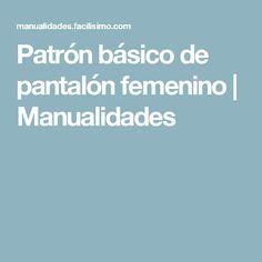 Patrón básico de pantalón femenino | Manualidades Ideas, Templates, Vestidos, Women Pants, Pattern Cutting, Little Girl Clothing, Dressmaking, Manualidades, Women